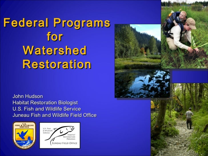 Federal Programs       for   Watershed   Restoration                           M. Penn John Hudson Habitat Restoration Bio...
