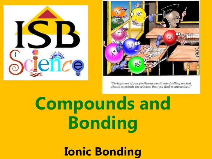Compounds and   Bonding  Ionic Bonding