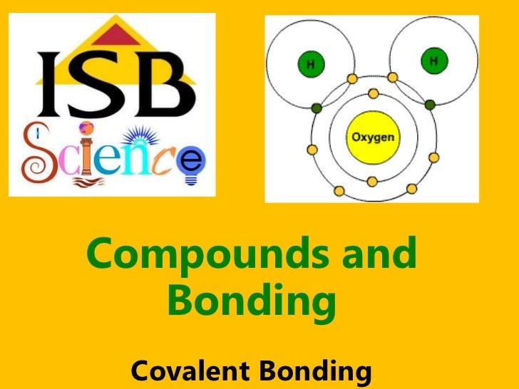 Compounds and   Bonding Covalent Bonding