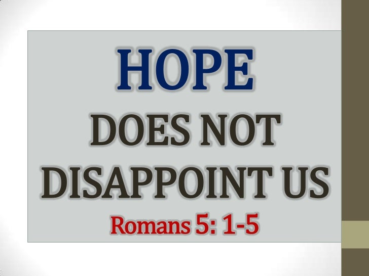 HOPE  DOES NOTDISAPPOINT US   Romans 5: 1-5