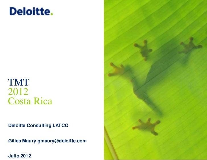 TMT2012Costa RicaDeloitte Consulting LATCOGilles Maury gmaury@deloitte.comJulio 2012