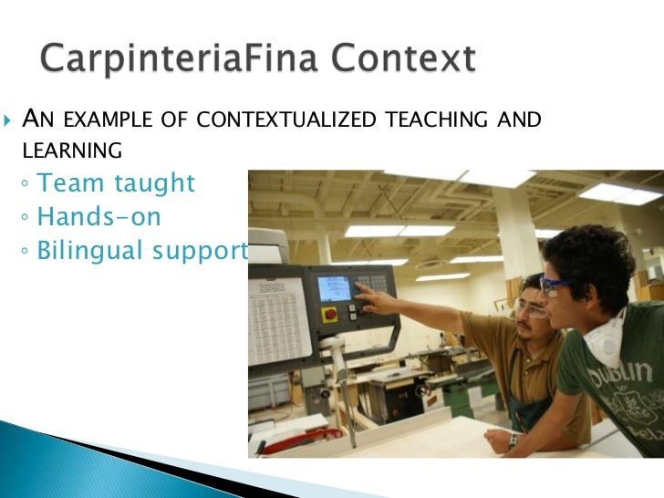    AN EXAMPLE OF CONTEXTUALIZED TEACHING AND    LEARNING    ◦ Team taught    ◦ Hands-on    ◦ Bilingual support