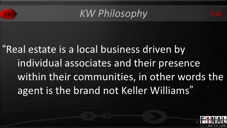 "KW Philosophy               kw""Real estate is a local business driven by   individual associates and their presence   with..."