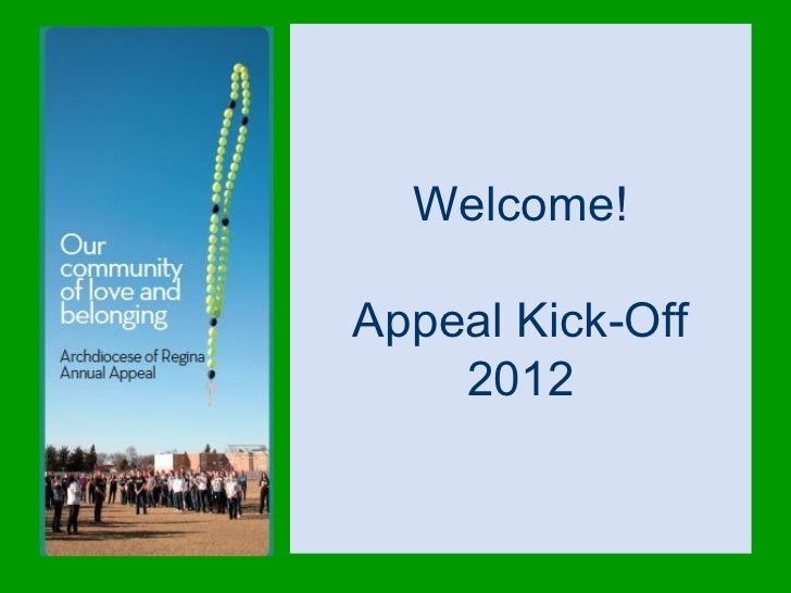 Welcome!Appeal Kick-Off    2012
