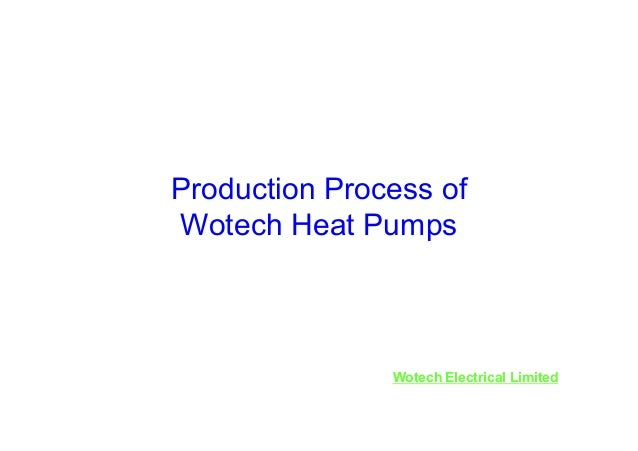 Production Process of Wotech Heat Pumps  Wotech Electrical Limited