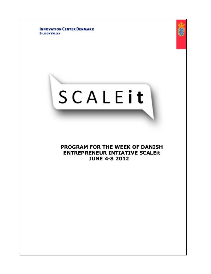 PROGRAM FOR THE WEEK OF DANISH ENTREPRENEUR INTIATIVE SCALEit        JUNE 4-8 2012