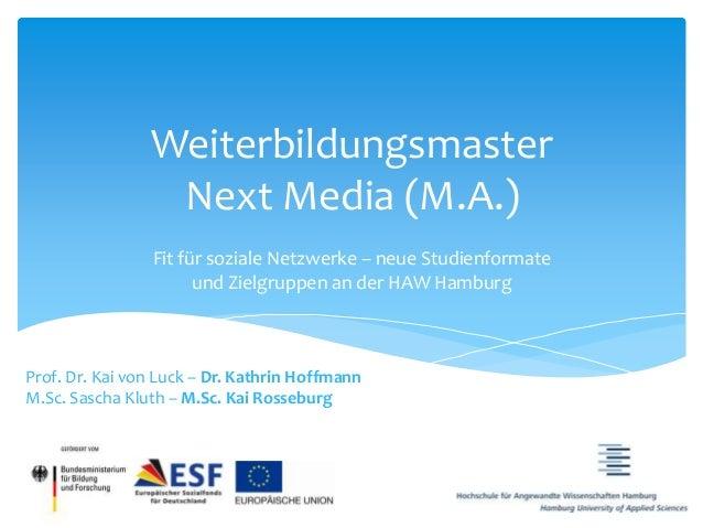 Weiterbildungsmaster                 Next Media (M.A.)                 Fit für soziale Netzwerke – neue Studienformate    ...