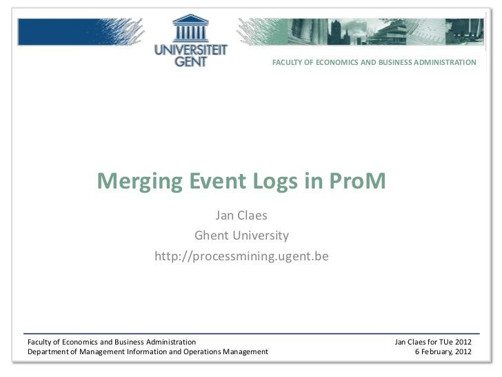FACULTY OF ECONOMICS AND BUSINESS ADMINISTRATION                 Merging Event Logs in ProM                               ...