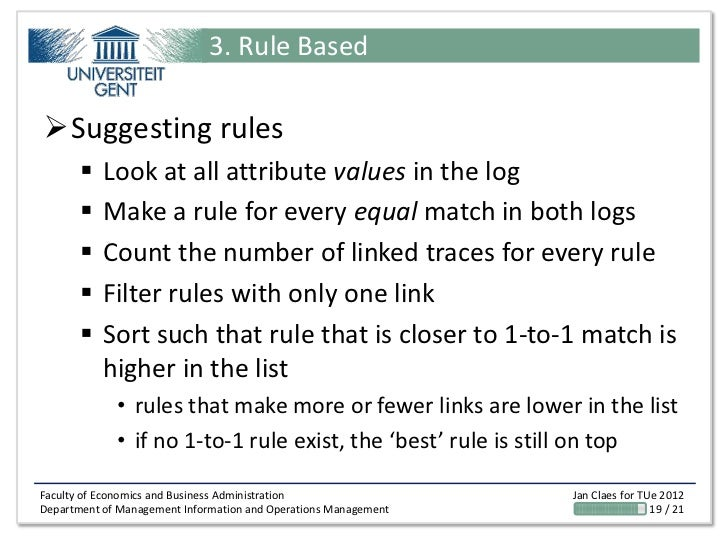 3. Rule BasedSuggesting rules          Look at all attribute values in the log          Make a rule for every equal mat...