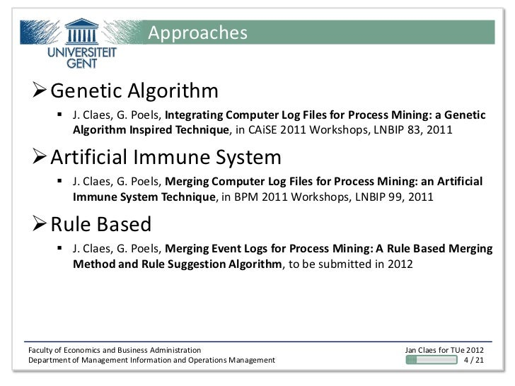 ApproachesGenetic Algorithm        J. Claes, G. Poels, Integrating Computer Log Files for Process Mining: a Genetic     ...