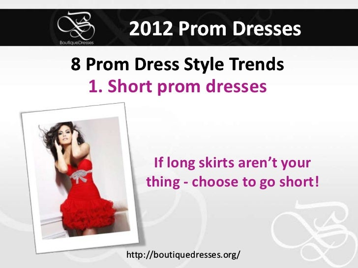 2012 Prom Dresses8 Prom Dress Style Trends  1. Short prom dresses           If long skirts aren't your          thing - ch...