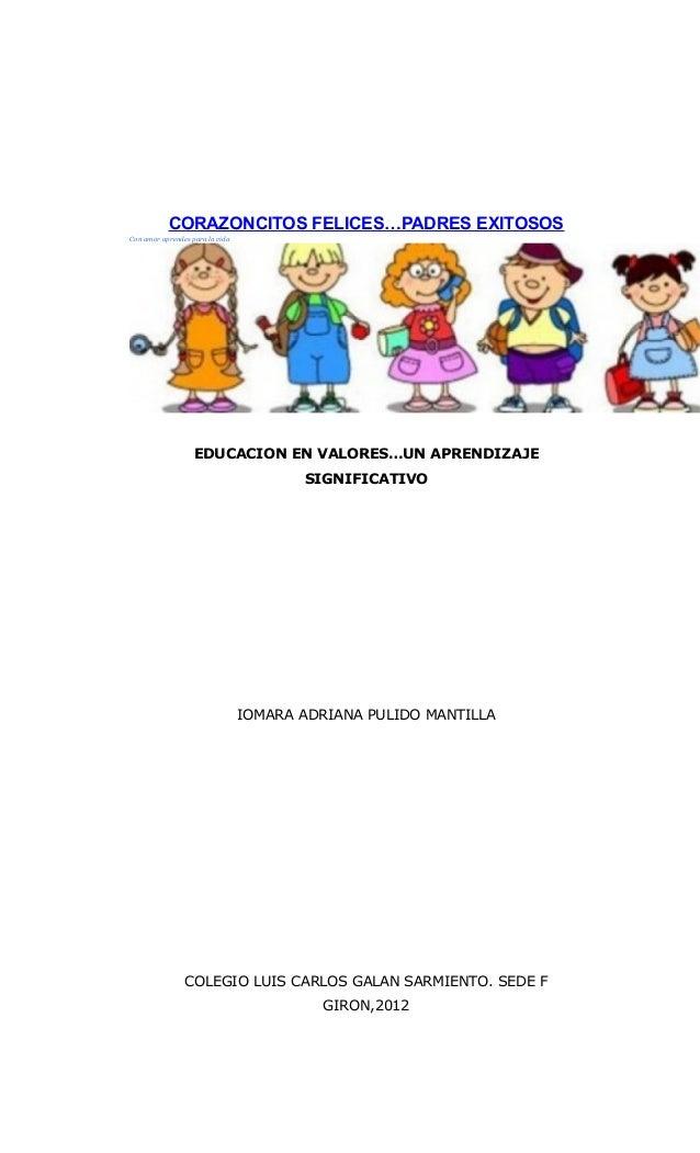 CORAZONCITOS FELICES…PADRES EXITOSOS Con amor aprendes para la vida  EDUCACION EN VALORES…UN APRENDIZAJE SIGNIFICATIVO  IO...