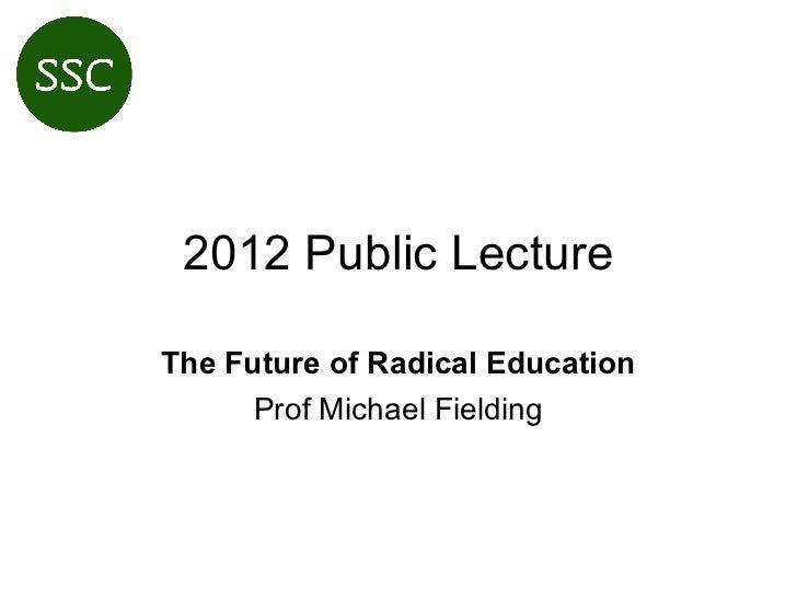 2012 Public LectureThe Future of Radical Education      Prof Michael Fielding