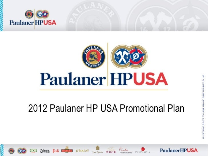 2012 Paulaner HP USA Promotional PlanALL PROGRAMS SUBJECT TO CHANGE AND VOID WHERE PROHIBITED BY LAW