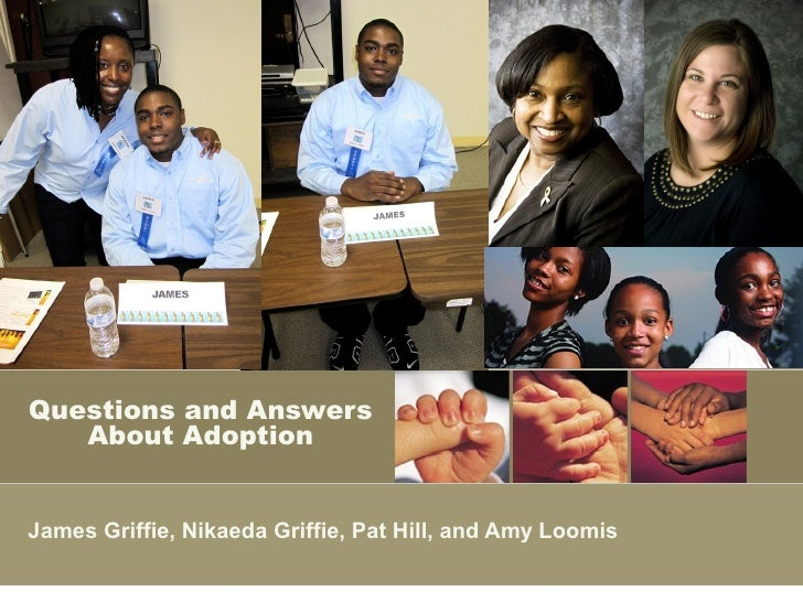 Questions and Answers   About AdoptionJames Griffie, Nikaeda Griffie, Pat Hill, and Amy Loomis