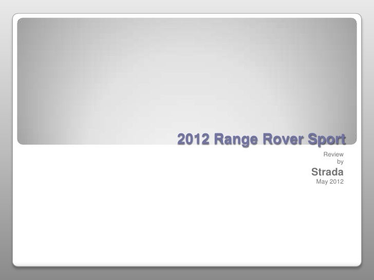 2012 Range Rover Sport                    Review                        by                 Strada                  May 2012