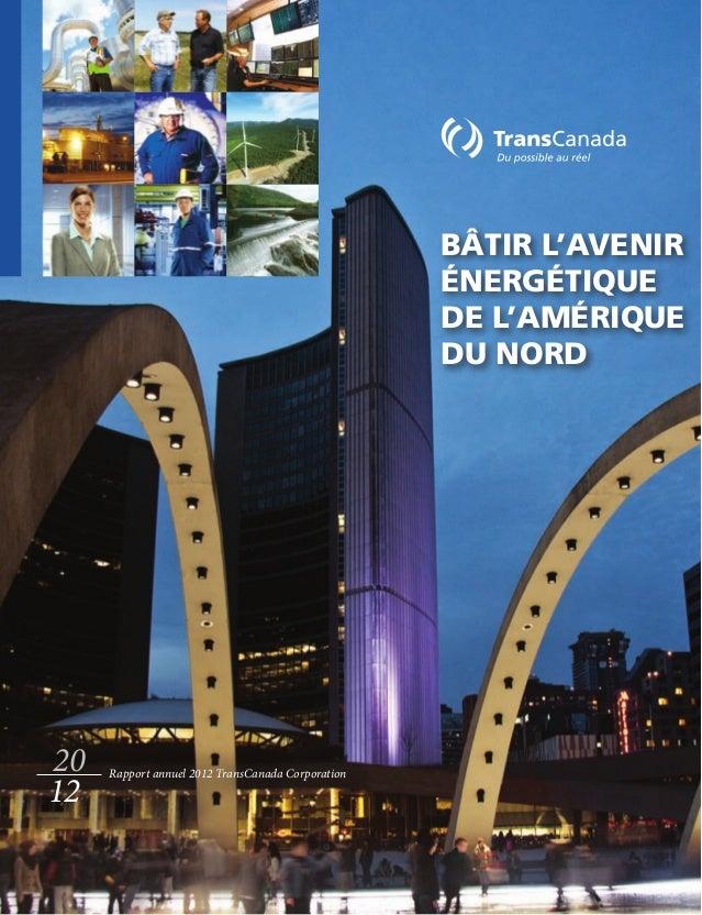 BÂTIR L'AVENIRÉNERGÉTIQUEDE L'AMÉRIQUEDU NORD2012Rapport annuel 2012 TransCanada Corporation