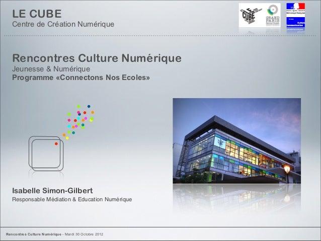 LE CUBE   Centre de Création Numérique   Rencontres Culture Numérique   Jeunesse & Numérique   Programme «Connectons Nos E...