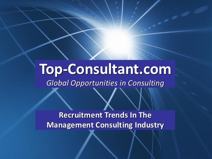 Top-Consultant.comGlobal Opportunities in Consulting   Recruitment Trends In The Management Consulting Industry