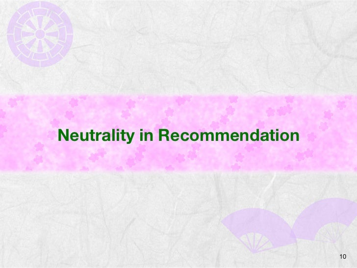Neutrality in Recommendation                               10