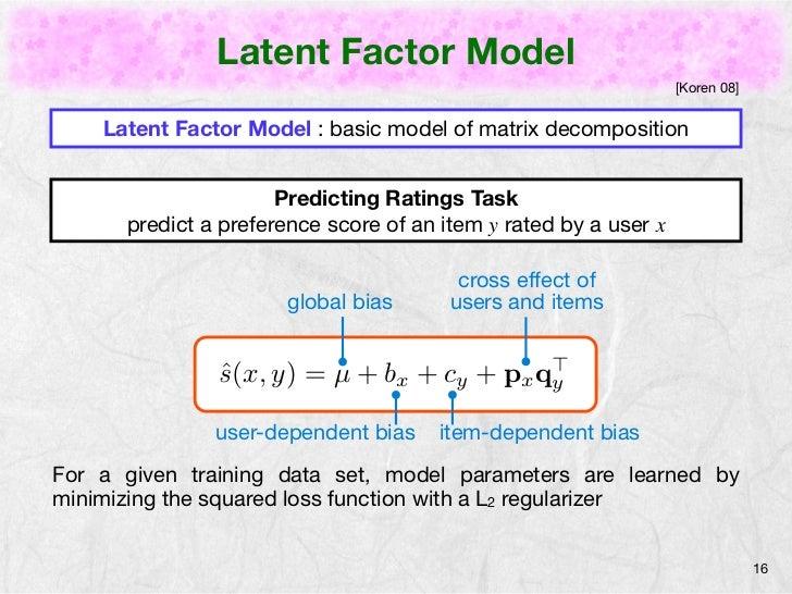 Latent Factor Model                                                                  [Koren 08]    Latent Factor Model : b...
