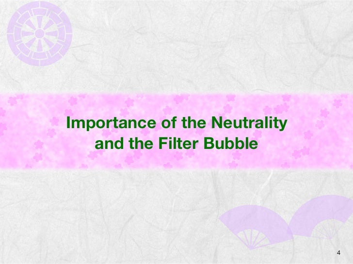 Importance of the Neutrality   and the Filter Bubble                               4