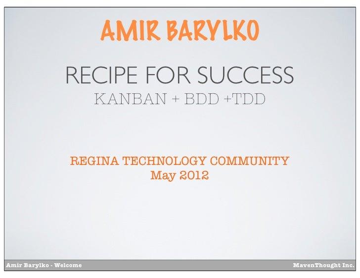 AMIR BARYLKO                 RECIPE FOR SUCCESS                         KANBAN + BDD +TDD                  REGINA TECHNOLO...