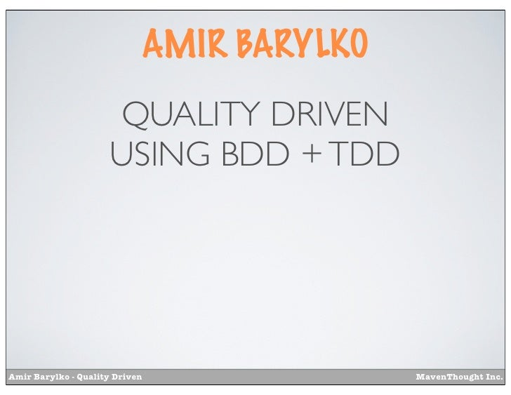 AMIR BARYLKO                      QUALITY DRIVEN                      USING BDD + TDDAmir Barylko - Quality Driven        ...