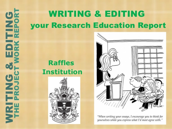 WRITING & EDITING  your Research Education Report Raffles  Institution