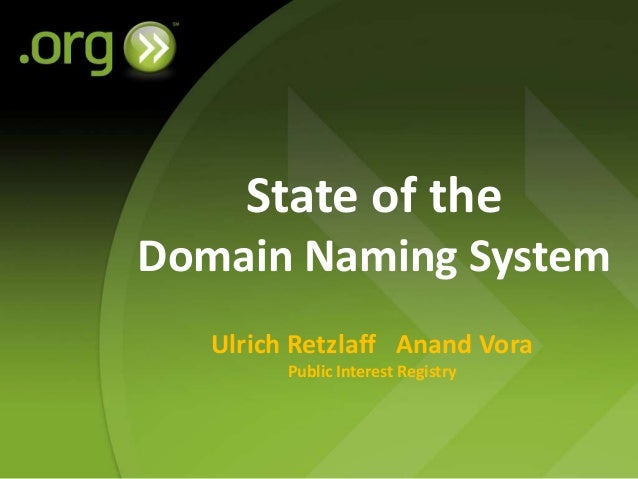 State of theDomain Naming System   Ulrich Retzlaff Anand Vora         Public Interest Registry