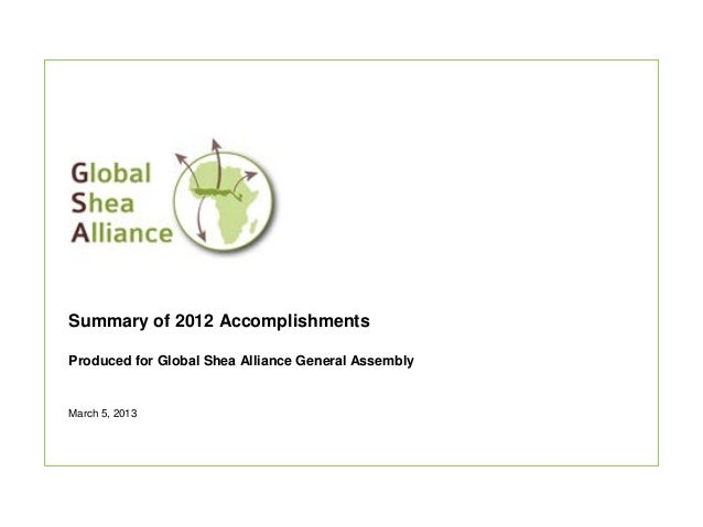 Summary of 2012 AccomplishmentsProduced for Global Shea Alliance General AssemblyMarch 5, 2013