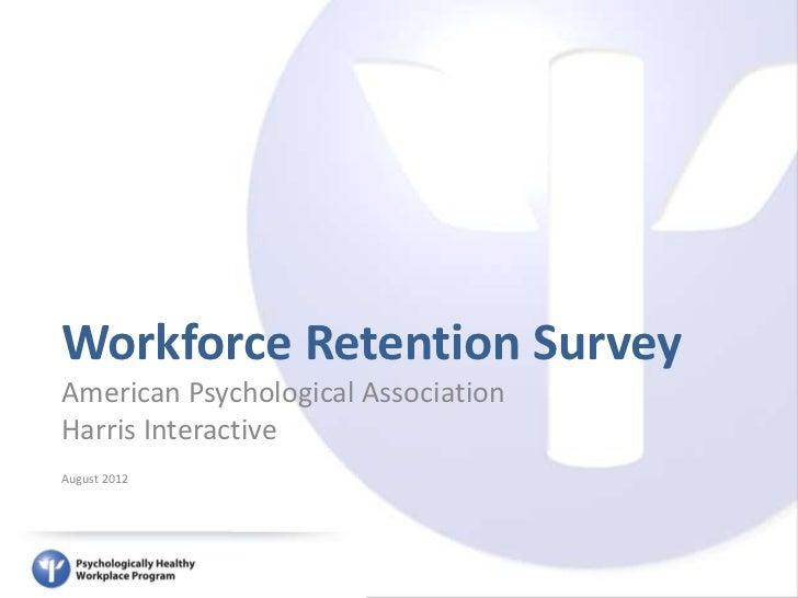 Workforce Retention SurveyAmerican Psychological AssociationHarris InteractiveAugust 2012