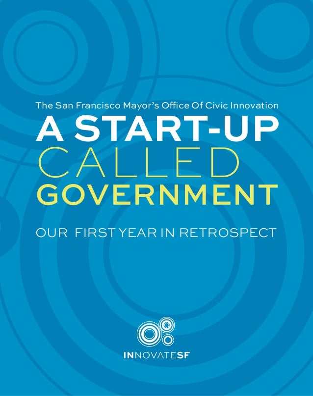 INNOVATESF RETROSPECTIVE 1 The San Francisco Mayor's Office Of Civic Innovation A START-UP CALLED GOVERNMENT OUR FIRST YEA...