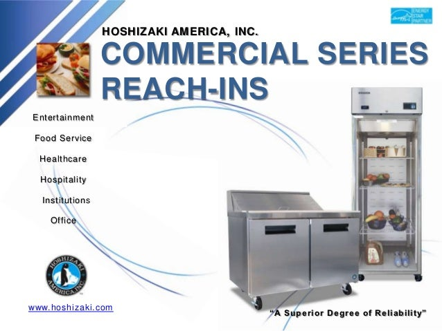 HOSHIZAKI AMERICA, INC.                 COMMERCIAL SERIES                 REACH-INSEntertainment Food Service  Healthcare ...
