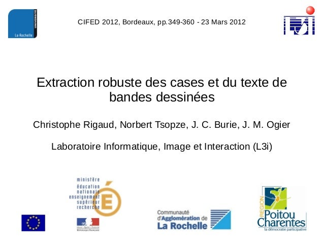 Extraction robuste des cases et du texte de bandes dessinées Christophe Rigaud, Norbert Tsopze, J. C. Burie, J. M. Ogier L...