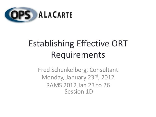 Establishing Effective ORT      Requirements  Fred Schenkelberg, Consultant   Monday, January 23rd, 2012     RAMS 2012 Jan...