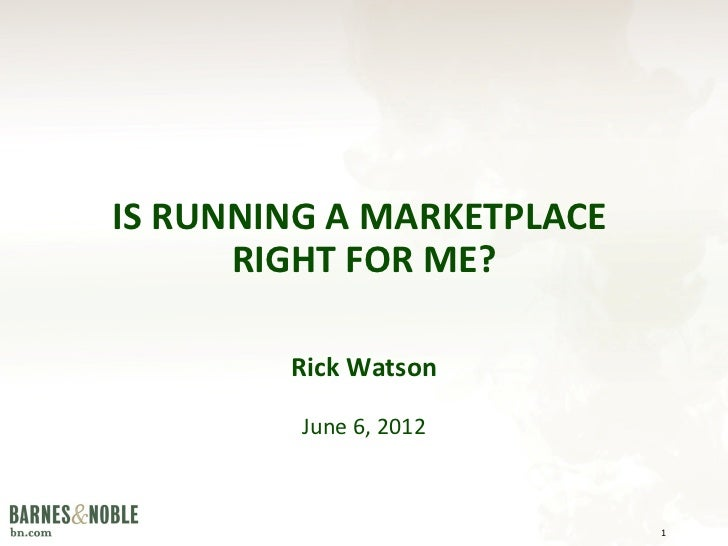 IS RUNNING A MARKETPLACE      RIGHT FOR ME?        Rick Watson         June 6, 2012                           1