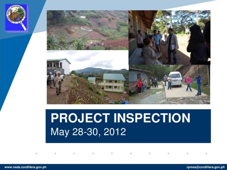 PROJECT INSPECTION                             May 28-30, 2012www.neda.cordillera.gov.ph                     rpmes@cordill...