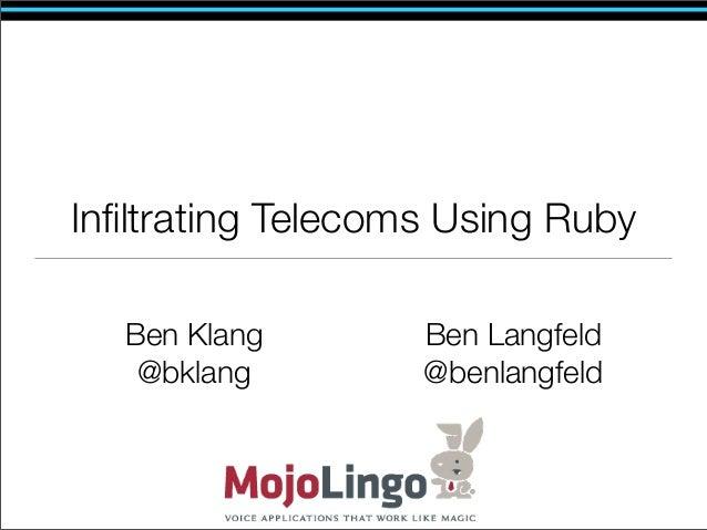 Infiltrating Telecoms Using Ruby  Ben Klang        Ben Langfeld   @bklang         @benlangfeld