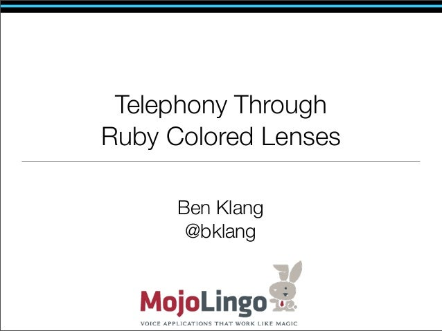 Telephony ThroughRuby Colored Lenses      Ben Klang       @bklang