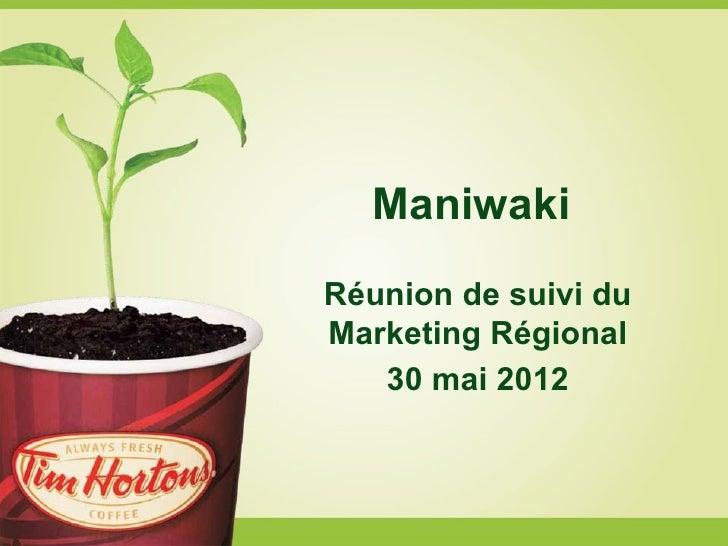 ManiwakiRéunion de suivi duMarketing Régional   30 mai 2012