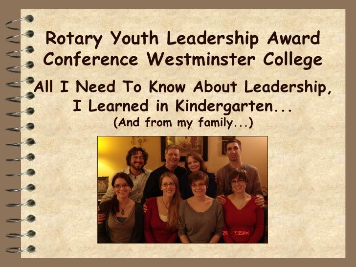 Rotary Youth Leadership Award Conference Westminster CollegeAll I Need To Know About Leadership,      I Learned in Kinderg...
