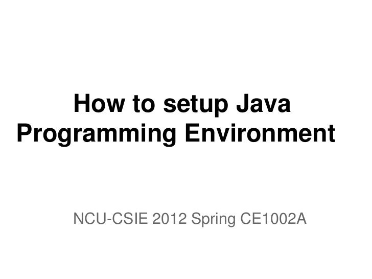 How to setup JavaProgramming Environment    NCU-CSIE 2012 Spring CE1002A