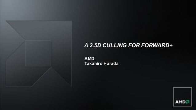A 2.5D CULLING FOR FORWARD+ AMD Takahiro Harada