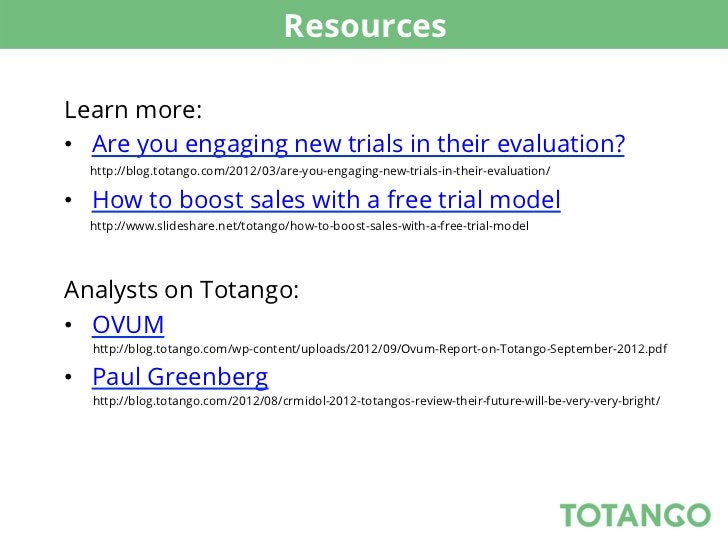 ResourcesLearn more:• Are you engaging new trials in their evaluation?  http://blog.totango.com/2012/03/are-you-engaging-...