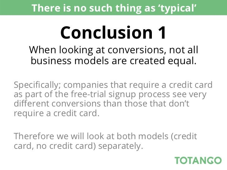 There is no such thing as 'typical'           Conclusion 1   When looking at conversions, not all   business models are cr...
