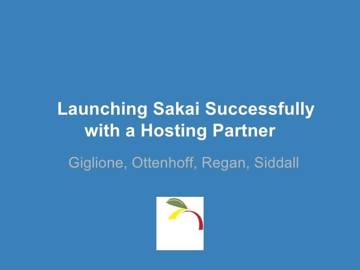 Launching Sakai Successfully   with a Hosting Partner Giglione, Ottenhoff, Regan, Siddall