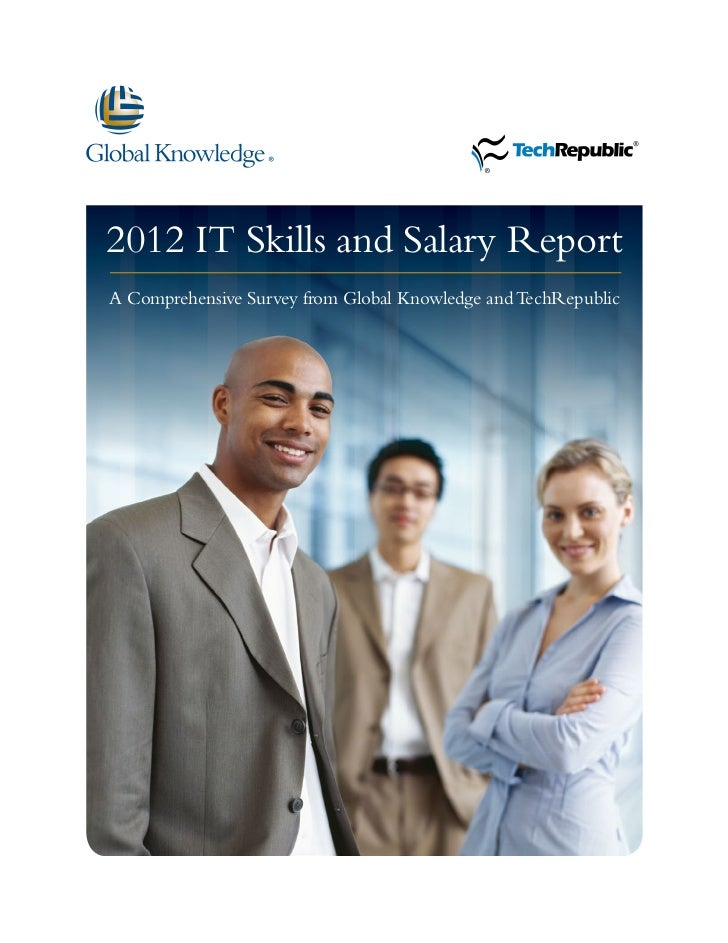 2012 IT Skills and Salary ReportA Comprehensive Survey from Global Knowledge and TechRepublic