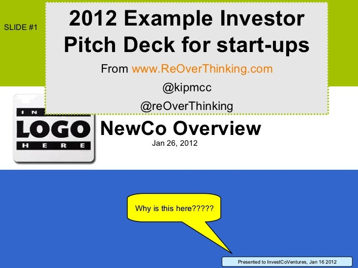 NewCo Overview Jan 26, 2012 Why is this here????? Presented to InvestCoVentures, Jan 16 2012 2012 Example Investor Pitch D...