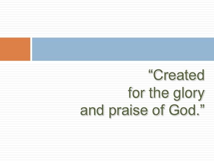 """Created       for the gloryand praise of God."""